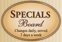 Specials Board, changes daily served 7 days a week
